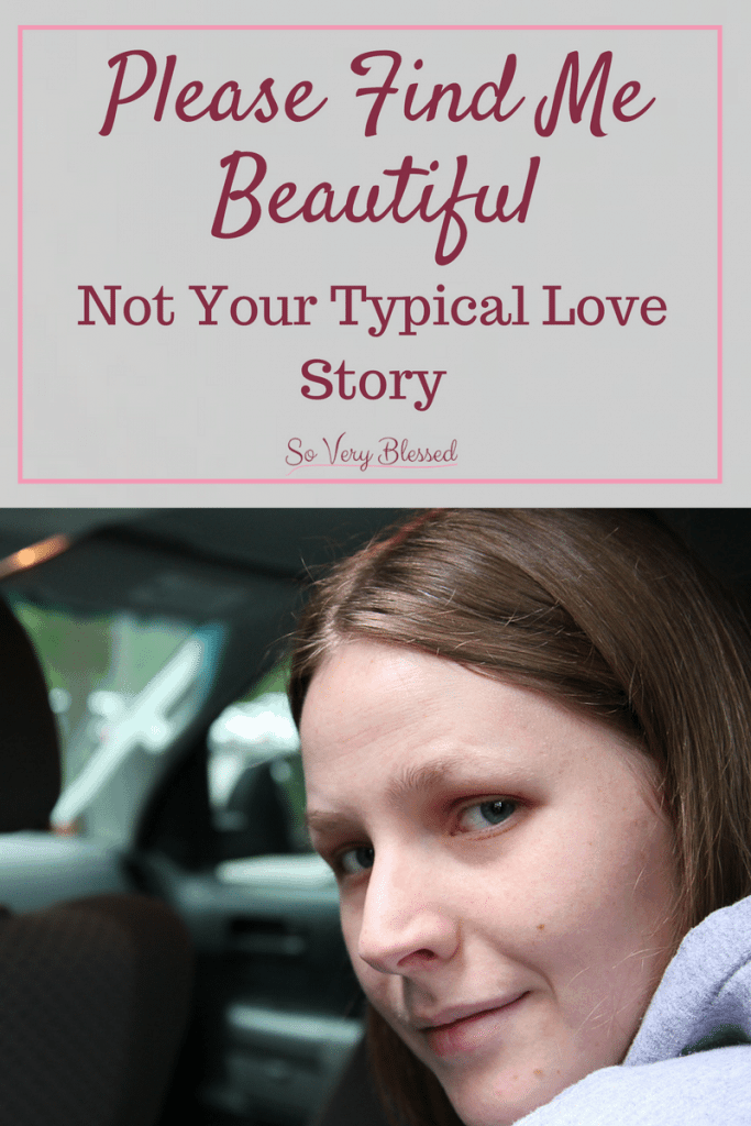 Please Find Me Beautiful...Not Your Typical Love Story : So Very Blessed - The true love & acceptance I was craving all of those years was being offered to me all along by God, not a man, and it is more beautiful than I ever could have hope for.