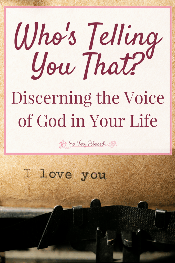Who's Telling You That? Discerning the Voice of God in Your Life : So Very Blessed – Sure, you read the Bible and know God's Word, but do you also pay attention to His tone of voice? That gentle whisper can change everything.