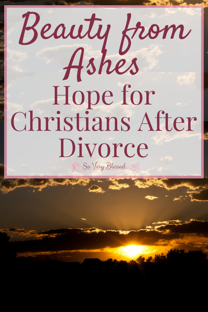 Beauty from Ashes - Hope for Christians After Divorce : So Very Blessed - Divorce is heartbreaking and messy, but it is not the end of your story. Let God speak hope, peace, and abundant joy into your broken heart, bringing beauty from your ashes.