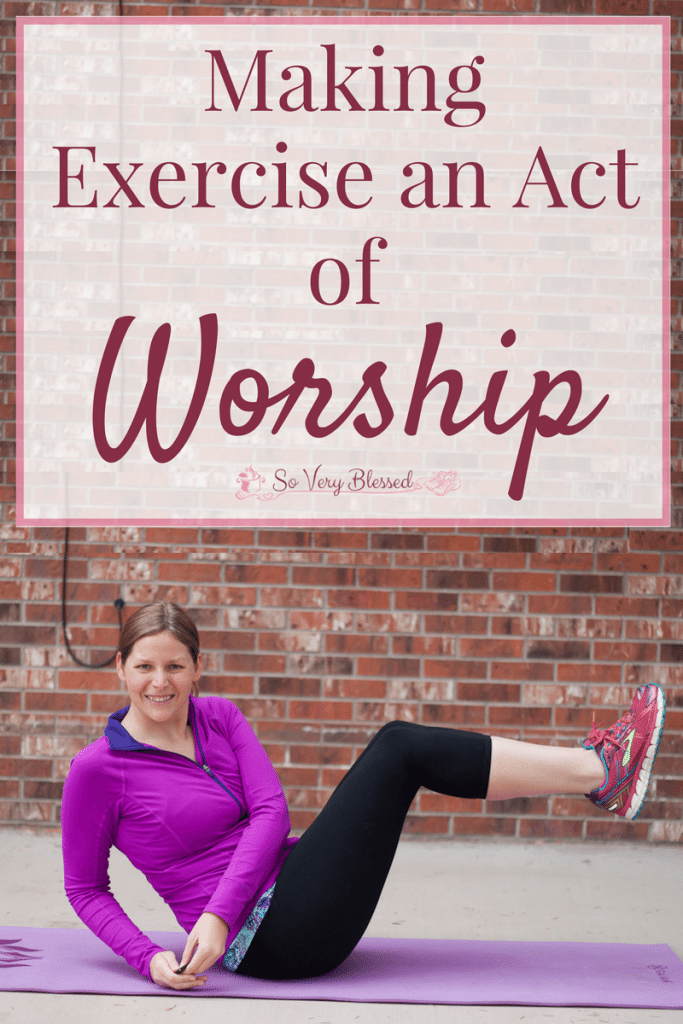 Making Exercise An Act of Worship : So Very Blessed - Take the dread & obligation out of your workout by making exercise an act of worship.