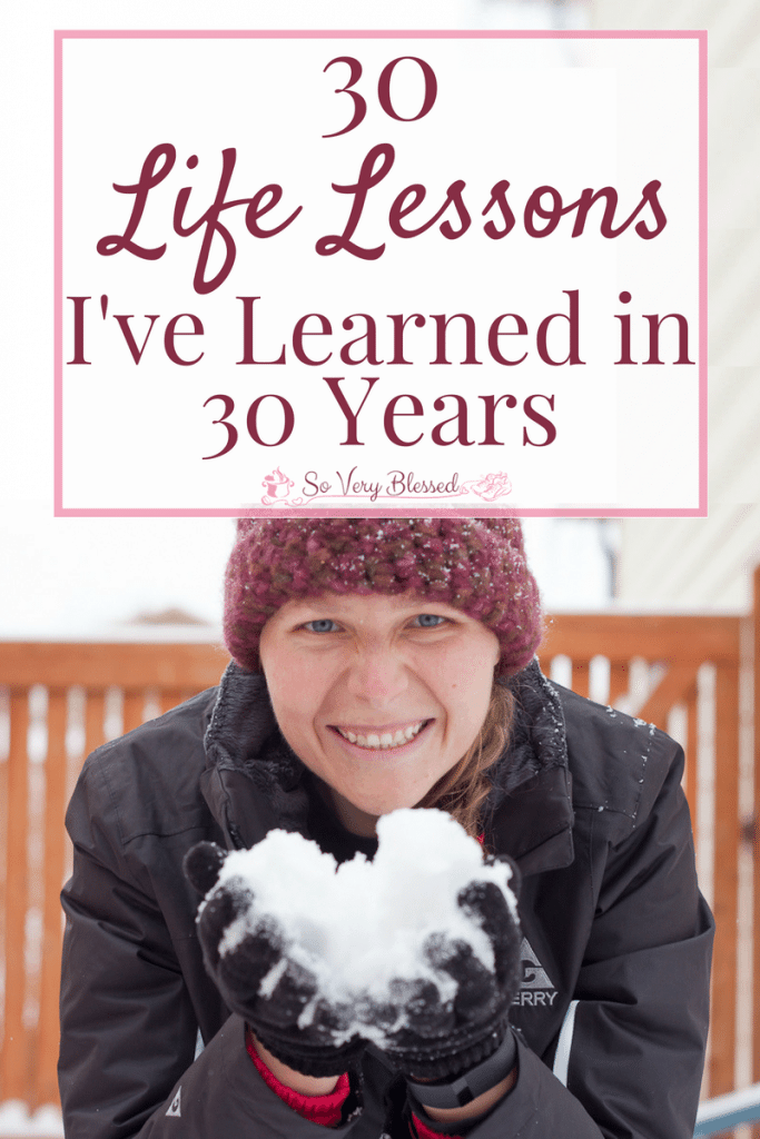 30 Life Lessons I've Learned in 30 Years : So Very Blessed