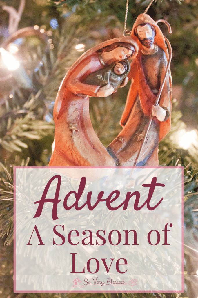 Advent – A Season of Love : So Very Blessed – Praying for you to experience the fullness of God's unfailing love for you this Christmas season, just as much in the hard times as in the happy moments.