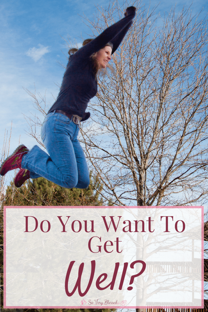 Do You Want to Get Well? : So Very Blessed - It's easy to get stuck in the dreams of wishful thinking, but do you want to get well? What are you going to do about it?